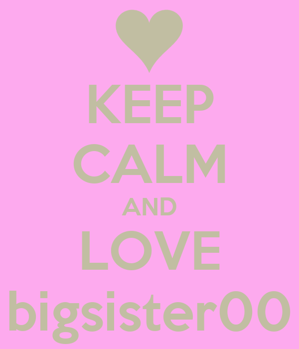 KEEP CALM AND LOVE bigsister00