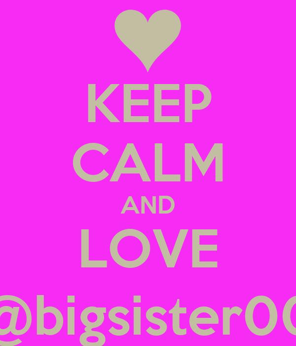 KEEP CALM AND LOVE @bigsister00