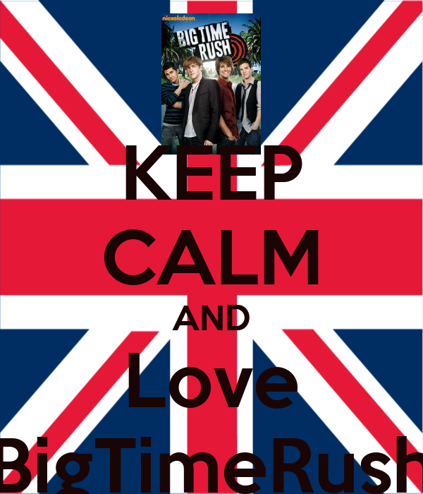 KEEP CALM AND Love BigTimeRush