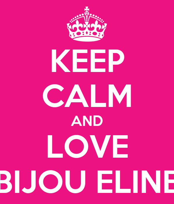 KEEP CALM AND LOVE BIJOU ELINE