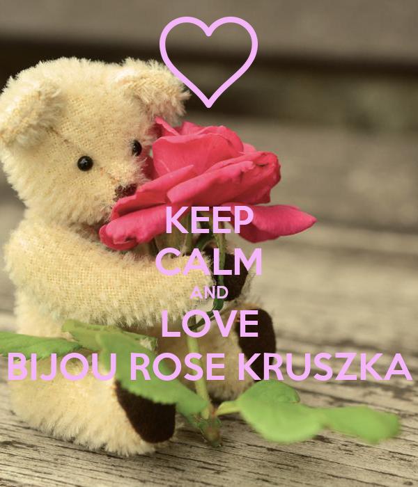 KEEP CALM AND LOVE BIJOU ROSE KRUSZKA