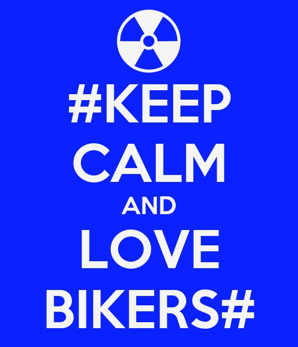 #KEEP CALM AND LOVE BIKERS#