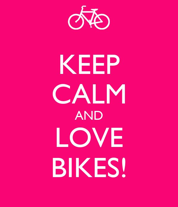 KEEP CALM AND LOVE BIKES!