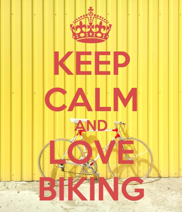 KEEP CALM AND LOVE BIKING