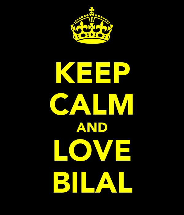 KEEP CALM AND LOVE BILAL