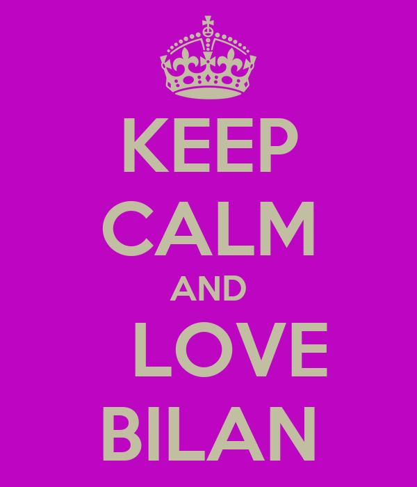 KEEP CALM AND   LOVE BILAN