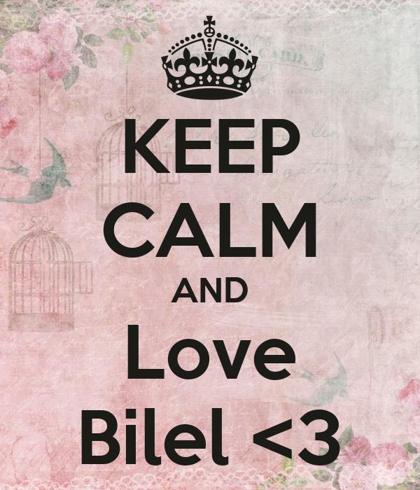 KEEP CALM AND Love Bilel <3