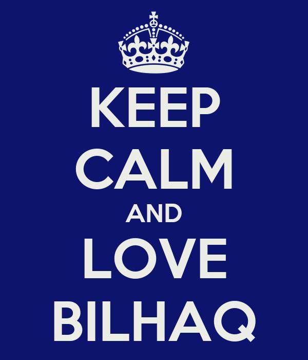 KEEP CALM AND LOVE BILHAQ