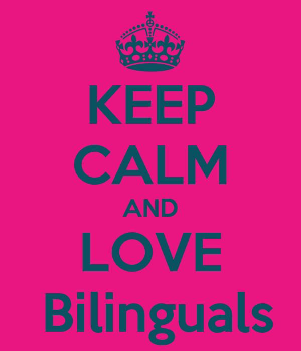KEEP CALM AND LOVE  Bilinguals