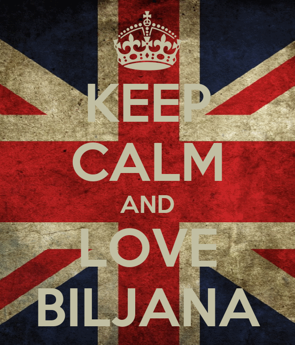 KEEP CALM AND LOVE BILJANA