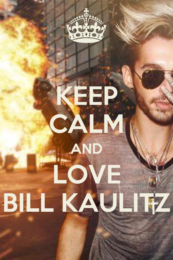 KEEP CALM AND LOVE BILL KAULITZ