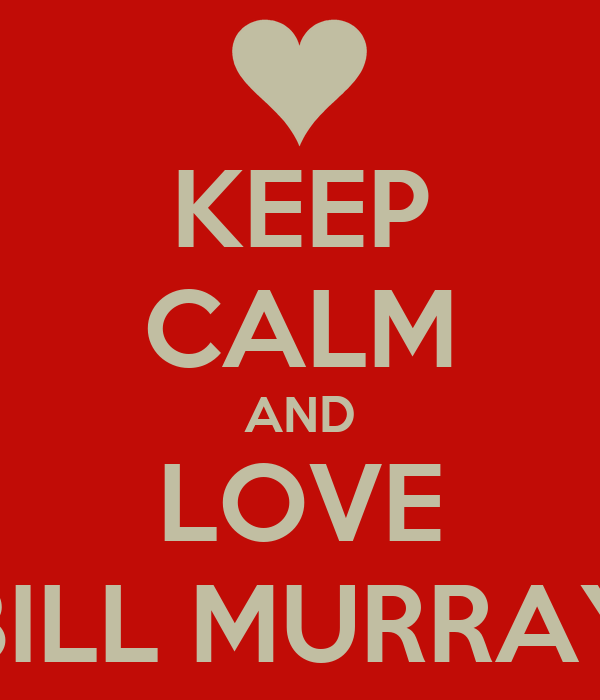 KEEP CALM AND LOVE BILL MURRAY