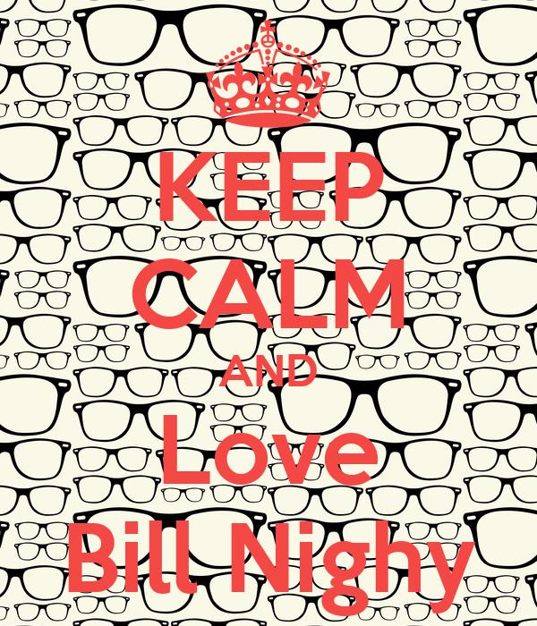 KEEP CALM AND Love Bill Nighy