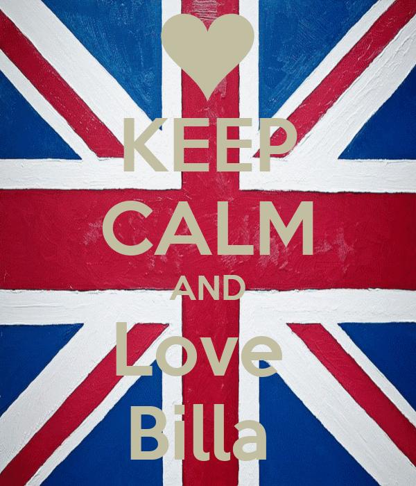 KEEP CALM AND Love  Billa