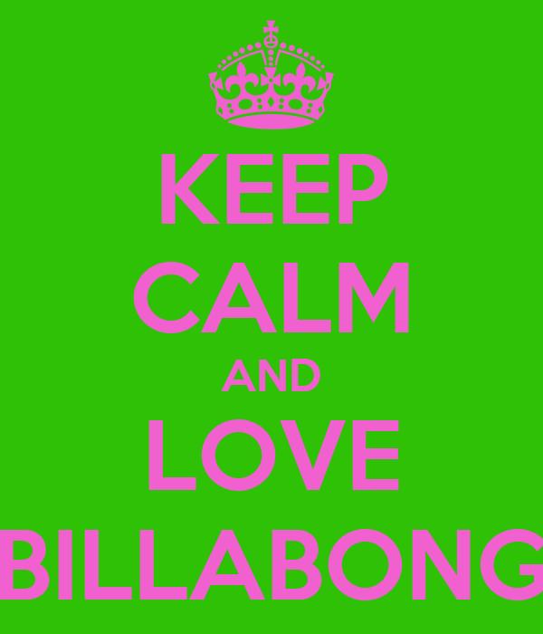 KEEP CALM AND LOVE BILLABONG