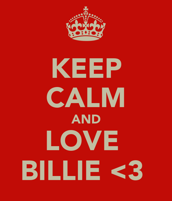 KEEP CALM AND LOVE  BILLIE <3