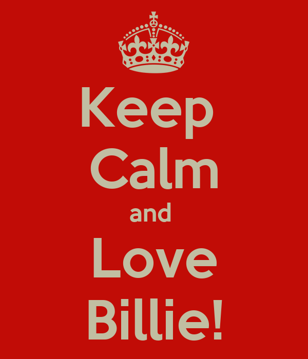 Keep  Calm and  Love Billie!