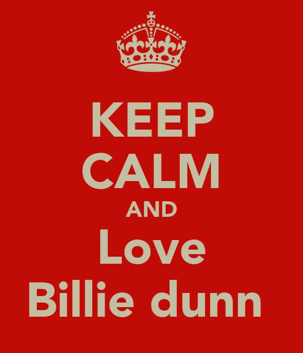 KEEP CALM AND Love Billie dunn