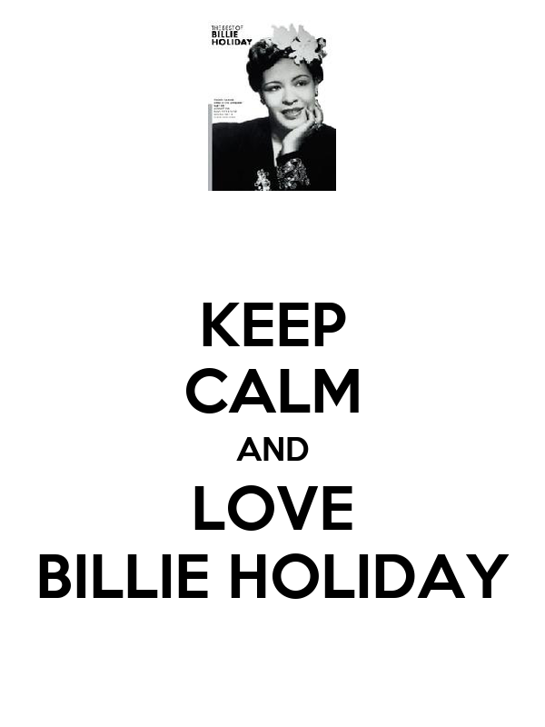 KEEP CALM AND LOVE BILLIE HOLIDAY