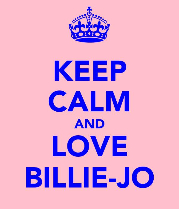 KEEP CALM AND LOVE BILLIE-JO