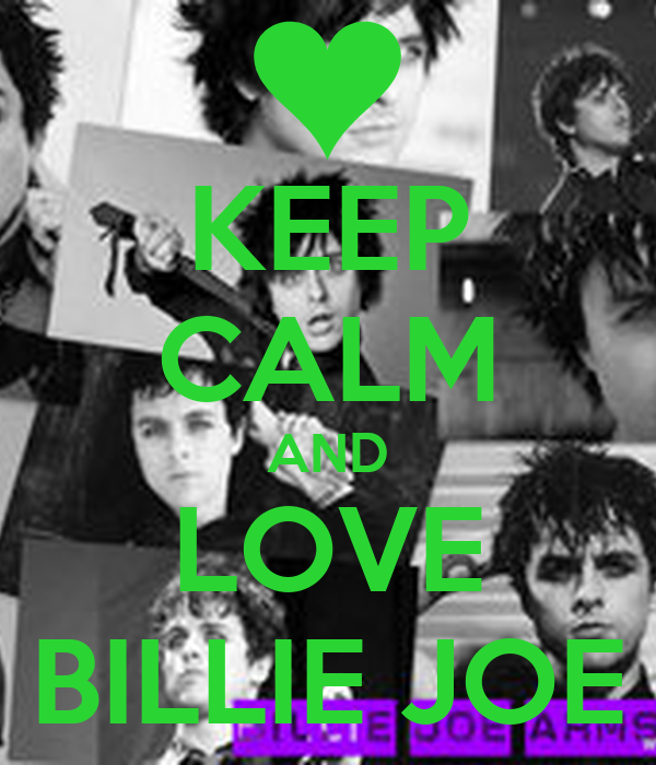 KEEP CALM AND LOVE BILLIE JOE