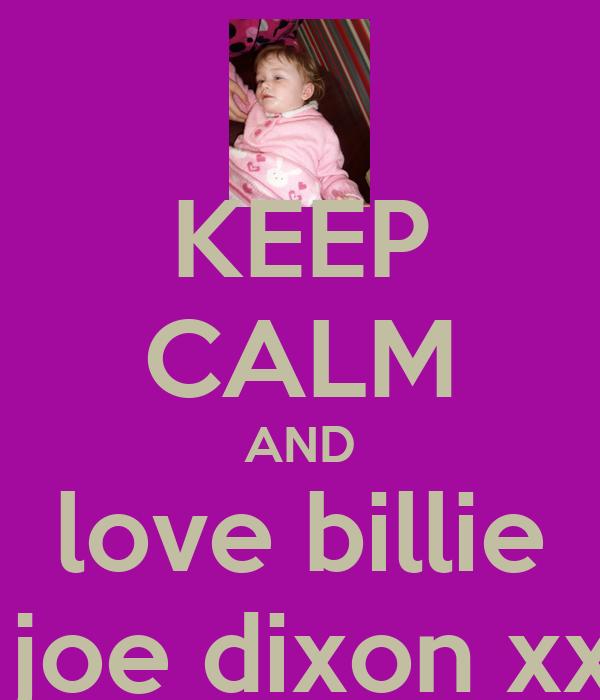 KEEP CALM AND love billie  joe dixon xx
