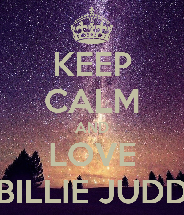 KEEP CALM AND LOVE BILLIE JUDD