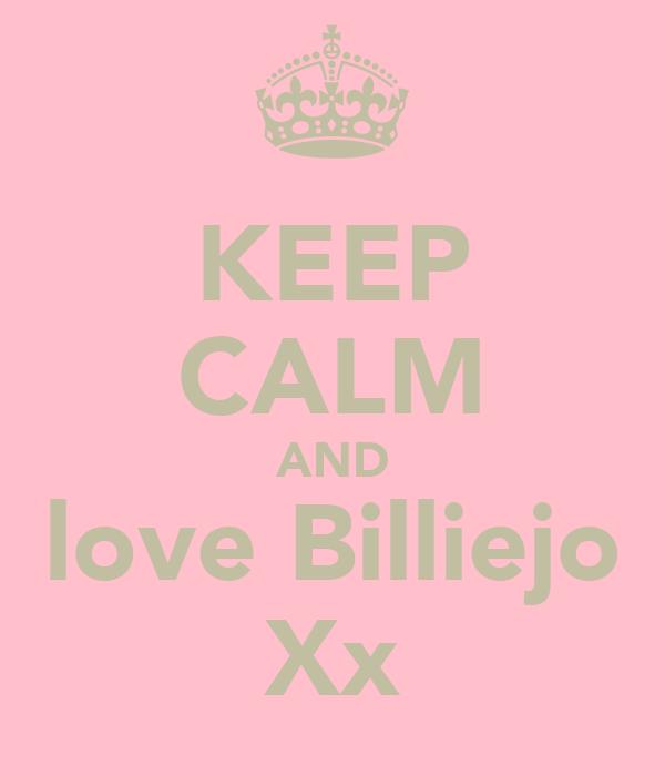KEEP CALM AND love Billiejo Xx