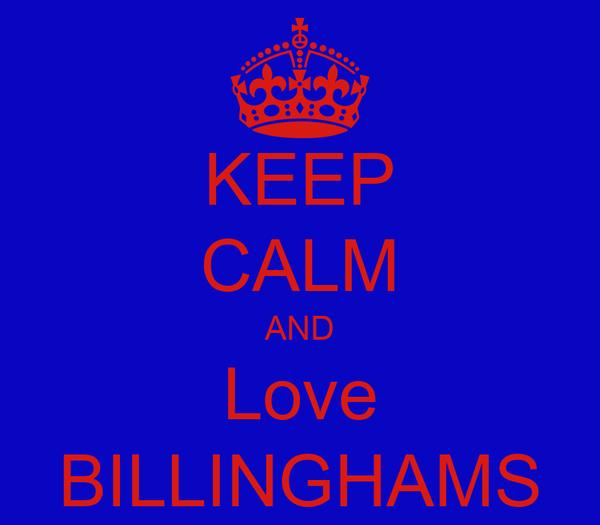 KEEP CALM AND Love BILLINGHAMS
