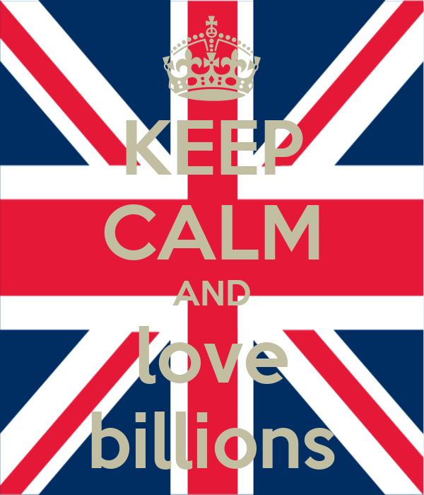 KEEP CALM AND love billions