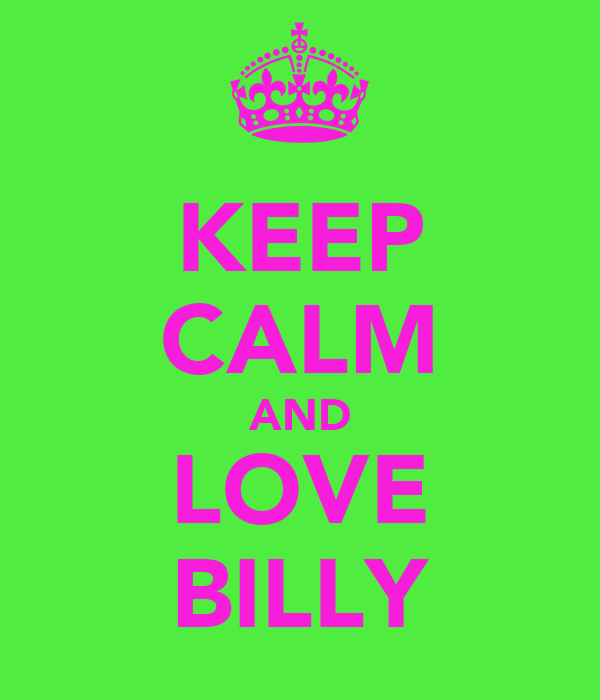 KEEP CALM AND LOVE BILLY