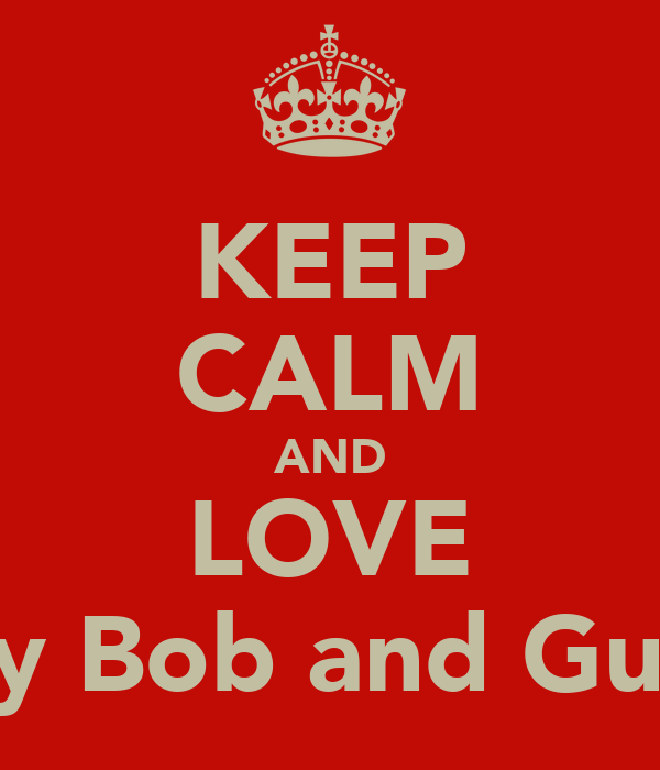 KEEP CALM AND LOVE Billy Bob and Gucci