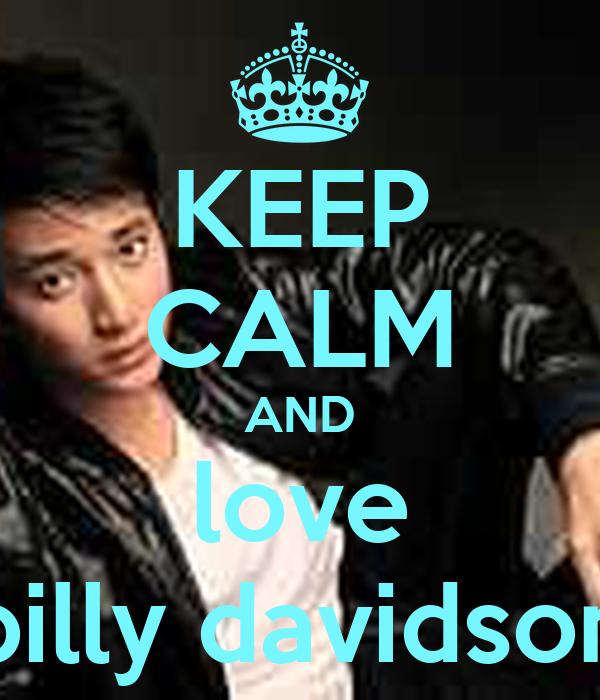 KEEP CALM AND love billy davidson