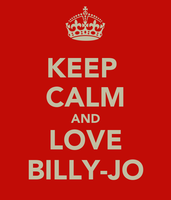 KEEP  CALM AND LOVE BILLY-JO