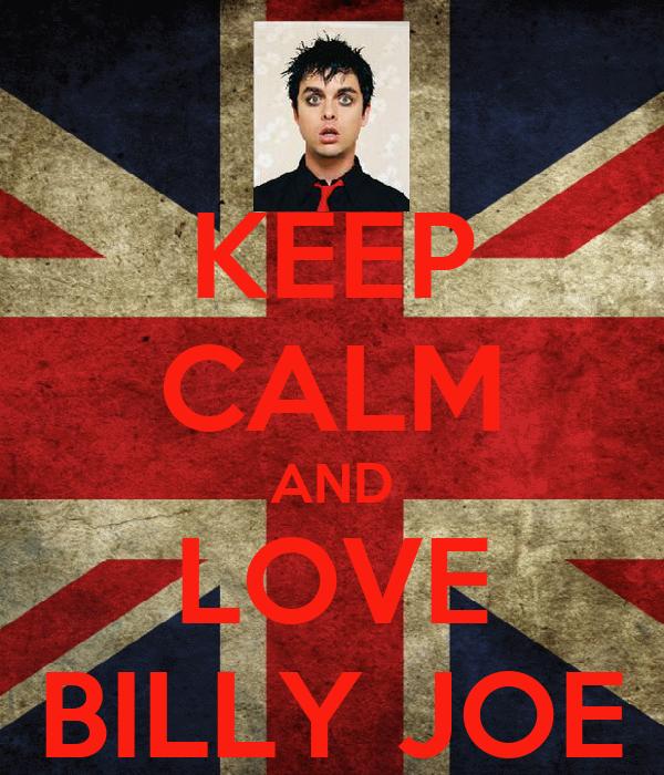 KEEP CALM AND LOVE BILLY JOE