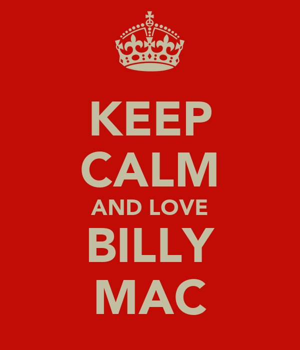 KEEP CALM AND LOVE BILLY MAC