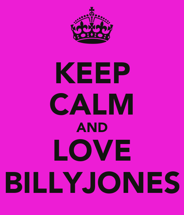 KEEP CALM AND LOVE BILLYJONES