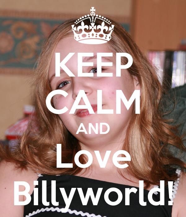 KEEP CALM AND Love Billyworld!