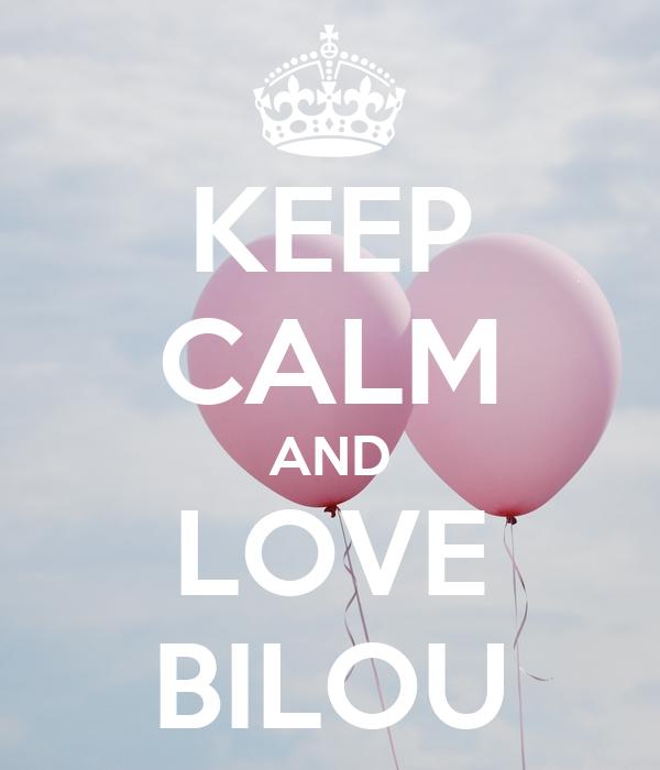 KEEP CALM AND LOVE BILOU