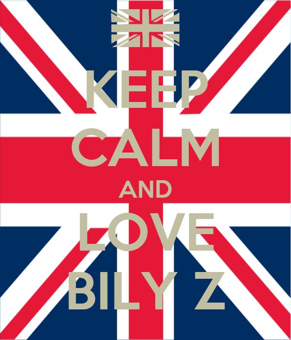 KEEP CALM AND LOVE BILY Z