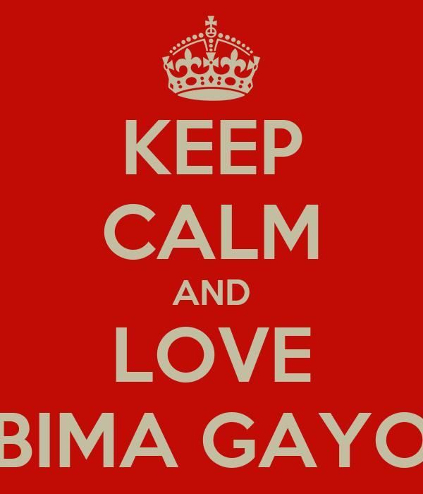 KEEP CALM AND LOVE BIMA GAYO
