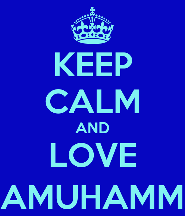 KEEP CALM AND LOVE @BIMAMUHAMMAD42