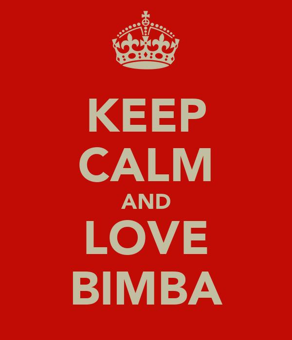KEEP CALM AND LOVE BIMBA