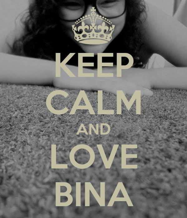 KEEP CALM AND LOVE BINA