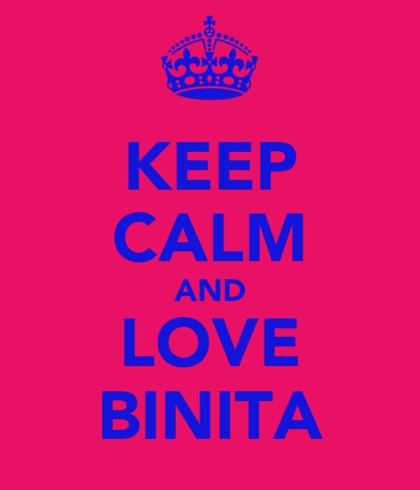 KEEP CALM AND LOVE BINITA