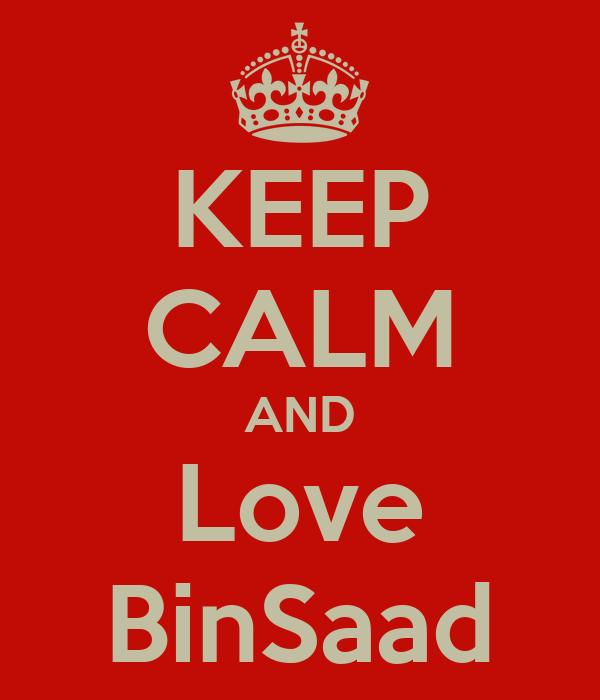 KEEP CALM AND Love BinSaad