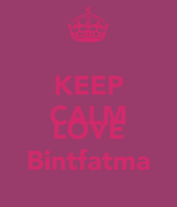 KEEP CALM AND LOVE Bintfatma