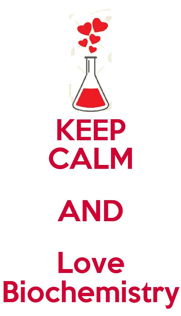 KEEP CALM AND Love Biochemistry