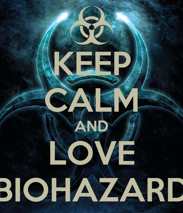 KEEP CALM AND LOVE BIOHAZARD