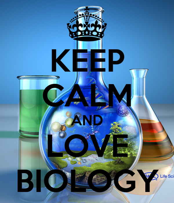 KEEP CALM AND LOVE BIOLOGY